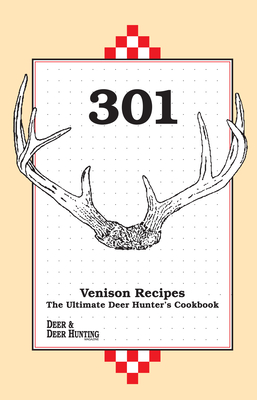 301 Venison Recipes: The Ultimate Deer Hunter's Cookbook - Deer and Deer Hunting Magazine, and Deer Hunting Magazine