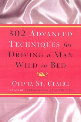 302 Advanced Techniques for Driving a Man Wild in Bed - St Claire, Olivia