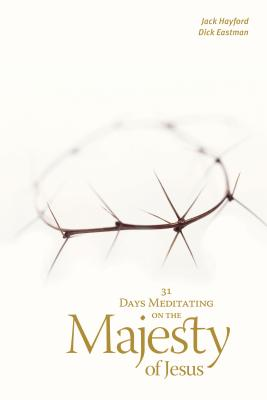 31 Days Meditating on the Majesty of Jesus - Hayford, Jack W, Dr., and Eastman, Dick