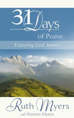 31 Days of Praise: Enjoying God Anew - Myers, Ruth
