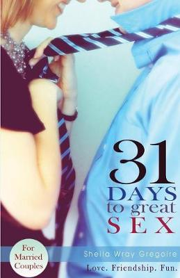 31 Days to Great Sex - Gregoire, Sheila Wray