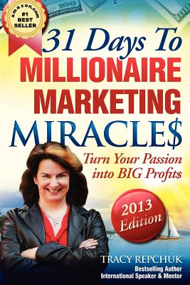 31 Days to Millionaire Marketing Miracles - Repchuk, Tracy
