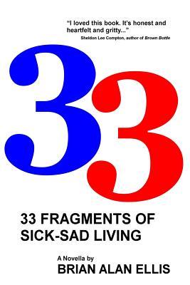 33 Fragments of Sick-Sad Living - Ellis, Brian Alan