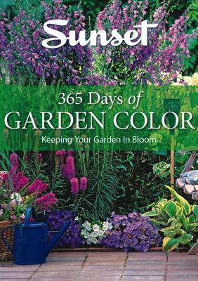365 Days of Garden Color: Keeping Your Garden in Bloom - Sunset Magazine, and Sunset Books