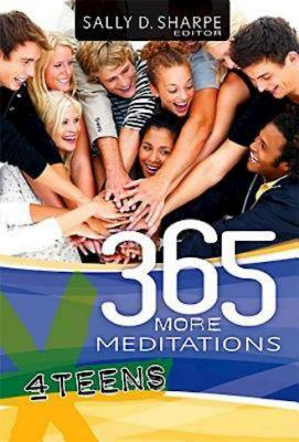 365 More Meditations for Teens - Sharpe, Sally D (Editor), and Coats, Brian (Contributions by), and Ewefada, Tega (Contributions by)