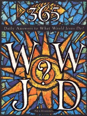 365 WWJD: Daily Answers to What Would Jesus Do? - Harrison, Nick (Introduction by)