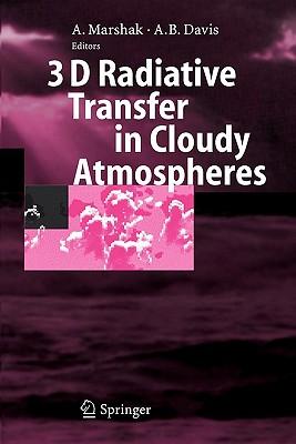 3D Radiative Transfer in Cloudy Atmospheres - Marshak, Alexander (Editor), and Davis, Anthony (Editor)
