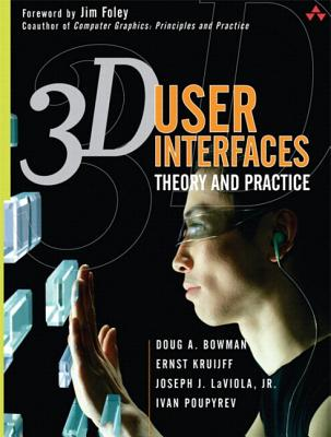 3D User Interfaces: Theory and Practice (paperback) - Bowman, Doug, and Kruijff, Ernst, and LaViola, Joseph J.