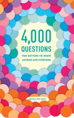 4,000 Questions for Getting to Know Anyone and Everyone - Kipfer, Barbara Ann, PhD