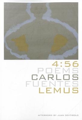4:56: Poems - Lemus, Carlos Fuentes, and Bumas, E Shaskan (Editor), and Goytisolo, Juan (Afterword by)