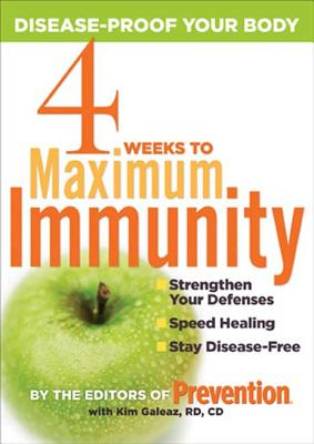 4 Weeks to Maximum Immunity: Disease-Proof Your Body - From the Editors of Prevention, and Galeaz, Kim, Rd