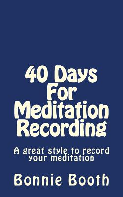 40 Days For Meditation Recording: A great style to record your meditation - Booth, Bonnie