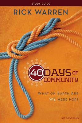 40 Days of Community: What on Earth Are We Here For? - Warren, Rick, D.Min.
