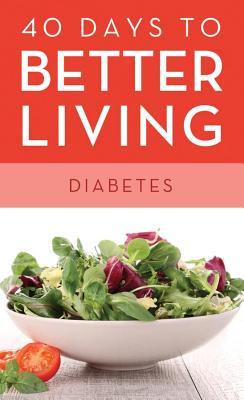 40 Days to Better Living--Diabetes - Morris, Scott, Dr.