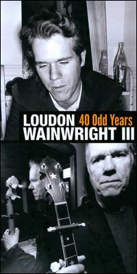 40 Odd Years - Loudon Wainwright III