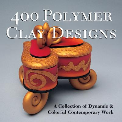 400 Polymer Clay Designs: A Collection of Dynamic & Colorful Contemporary Work - Tourtillott, Suzanne J E, and Lark Books (Editor)
