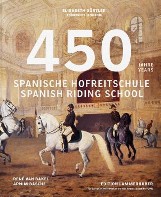 450 Years of the Spanish Riding School - Gurtler, Elisabeth, and Basche, Arnim, and Bakel, Rene van