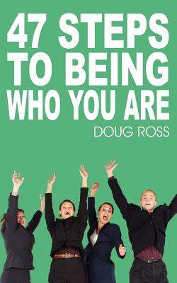 47 Steps to Being Who You Are - Ross, Doug, Ph.D.
