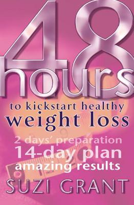 48 Hours to Kickstart Healthy Weight Loss - Grant, Suzi