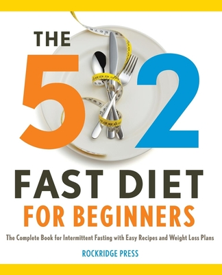 5:2 Fast Diet for Beginners: The Complete Book for Intermittent Fasting with Easy Recipes and Weight Loss Plans - Rockridge Press