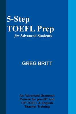 5-Step TOEFL Prep for Advanced Students - Britt, Greg