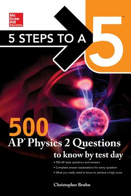 5 Steps to a 5: 500 AP Physics 2 Questions to Know by Test Day - Bruhn, Christopher