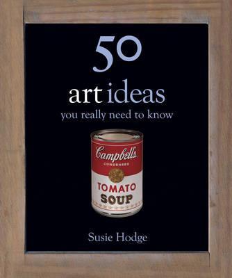 50 Art Ideas: You Really Need to Know - Hodge, Susie