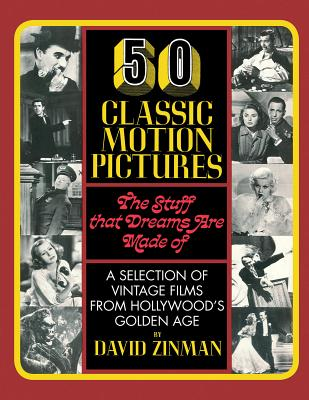 50 Classic Motion Pictures: The Stuff That Dreams Are Made Of - Zinman, David