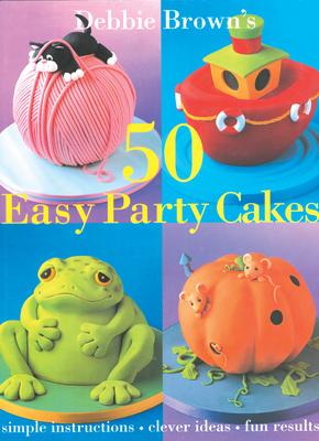 50 Easy Party Cakes - Brown, Debbie