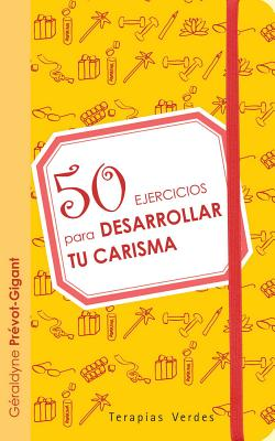 50 Ejercicios Para Desarrollar Tu Carisma - Prevot-Gigant, Geraldyne
