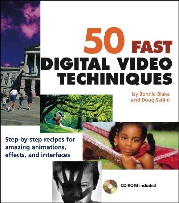 50 Fast Digital Video Techniques - Blake, Bonnie, MFA, and Sahlin, Doug