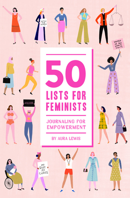 50 Lists for Feminists (Guided Journal): Journaling for Empowerment - Lewis, Aura