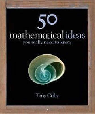 50 Mathematical Ideas You Really Need to Know - Crilly, Tony