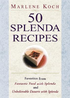 50 Splenda Recipes: Favorites from Fantastic Food with Splenda, and Unbelievable Desserts with Splenda - Koch, Marlene, R.D.