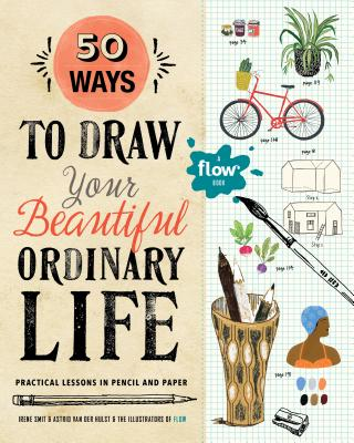 50 Ways to Draw Your Beautiful, Ordinary Life: Practical Lessons in Pencil and Paper - Smit, Irene, and Van Der Hulst, Astrid