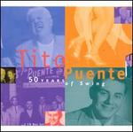 50 Years of Swing: 50 Great Years & Tracks - Tito Puente