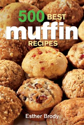 500 Best Muffin Recipes - Brody, Esther