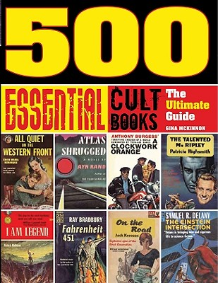 500 Essential Cult Books: The Ultimate Guide - McKinnon, Gina, and Holland, Steve