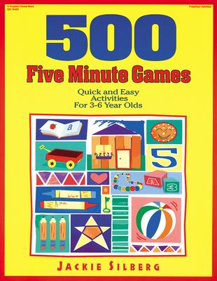 500 Five Minute Games: Quick and Easy Activities for 3 to 6 Year Olds - Silberg, Jackie