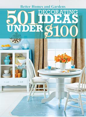 501 Decorating Ideas Under $100 - Better Homes & Gardens