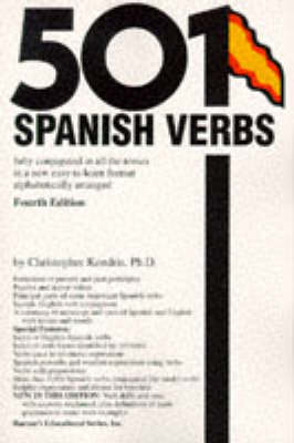 501 Spanish Verbs Fully Conjugated in All the Tenses in a New Easy-To-Learn Format, Alphabetically Arranged - Kendris, Christopher, Ph.D., B.S., M.S., M.A.