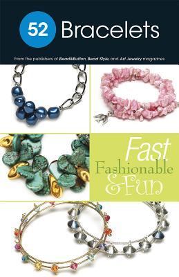 52 Bracelets: Fast Fashionable & Fun - BeadStyle Magazine (Editor)