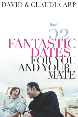 52 Fantastic Dates for You and Your Mate - Arp, Claudia