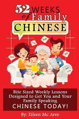52 Weeks of Family Chinese: Bite Sized Weekly Lessons Designed to Get You and Your Family Speaking Chinese Today! - MC Aree, Eileen