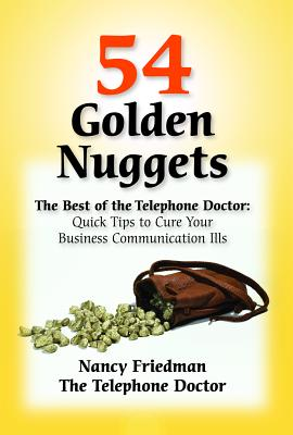 54 Golden Nuggets: The Best of the Telephone Doctor: Quick Tips to Cure Your Business Communication Ills - Friedman, Nancy