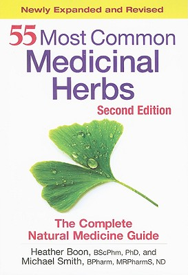 55 Most Common Medicinal Herbs: The Complete Natural Medicine Guide - Boon, Heather, Dr., Bscphm, PhD, and Smith, Michael
