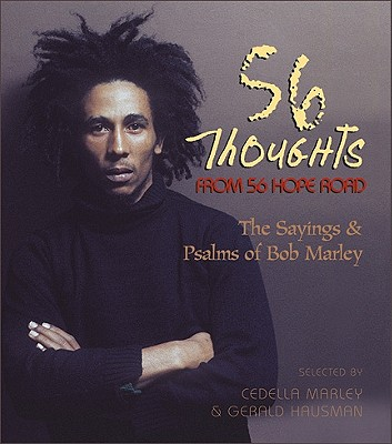 56 Thoughts from 56 Hope Road: The Sayings and Psalms of Bob Marley - Marley, Cedella (Selected by), and Hausman, Gerald (Selected by)