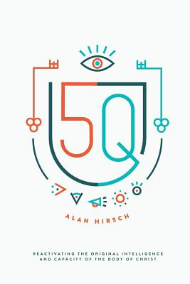 5Q: Reactivating the Original Intelligence and Capacity of the Body of Christ - Hirsch, Alan