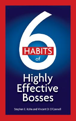 6 Habits of Highly Effective Bosses - Kohn, Stephen E, and O'Connell, Vincent D