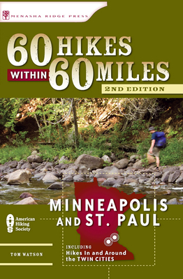 60 Hikes Within 60 Miles: Minneapolis and St. Paul: Includes Hikes in and Around the Twin Cities - Watson, Tom